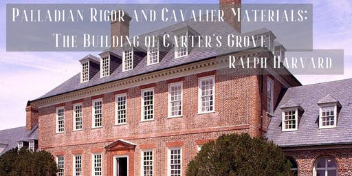 Palladian Rigor and Cavalier Materials; The Building of Carter's Grove- SOLD OUT