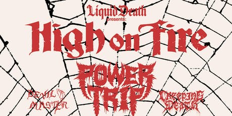 High On Fire + Power Trip with Devil Master + Creeping Death tickets