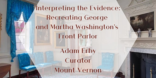 Interpreting the Evidence: Recreating the Washington's Front Parlor
