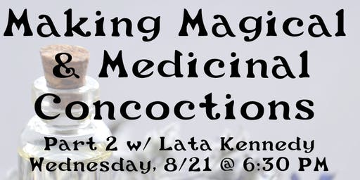 Making Magical Medicinal Concoctions : Part 2 with Lata Kennedy