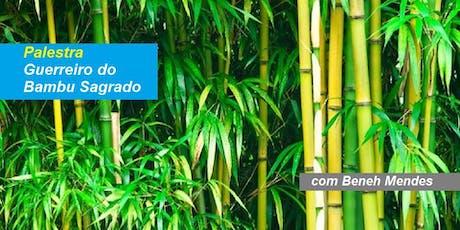 Beneh Mendes - Palestra Gratuita Guerreiro do Bambu Sagrado ingressos