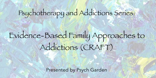 Psychotherapy & Addictions Series: Evidence-Based Family Approaches (CRAFT)