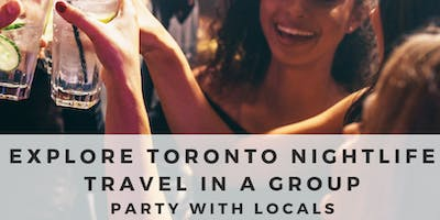 Explore Toronto Nightlife Party in a Group Meet Friendly Locals (1 free drink)
