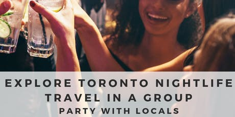 Explore Toronto Nightlife Party in a Group Meet Friendly Locals (1 free drink) tickets