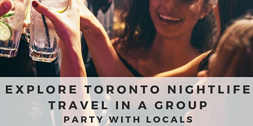 The Ultimate Toronto Party experience - explore top nightlife venues in a group and Party VIP