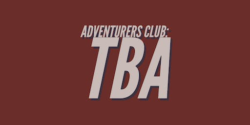 Adventurers Club: TBA