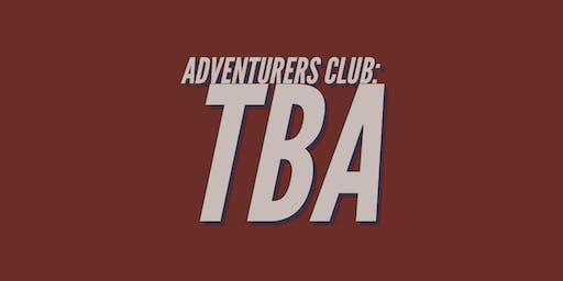 Adventurers Club: TBA