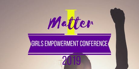 I Matter: Girls Empowerment Conference 2019 #MyVoice #MyChoice tickets