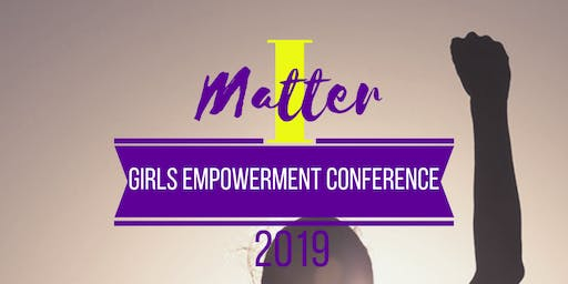 I Matter: Girls Empowerment Conference 2019 #MyVoice #MyChoice