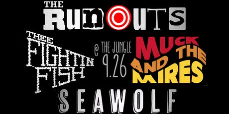The Runouts, Thee Fightin Fish, Muck  and the Mires, Seawolf tickets