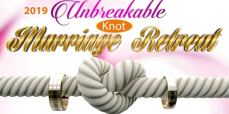 The Unbreakable Knot -2019 Marriage Retreat  tickets