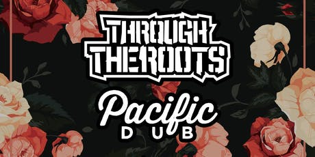 Through the Roots and Pacific Dub tickets