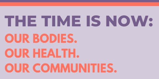 The Time is Now: Our Bodies. Our Health. Our Communities.