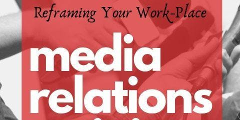 Media Relations Training - Reframing Your Workplace