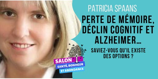 PERTE DE MÉMOIRE, DÉCLIN COGNITIF ET ALZHEIMER. Avec Patricia Spaans