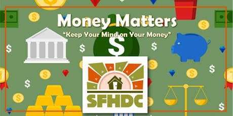 "9/11/19 Money Matters! ""Keep Your Mind On Your Money!"" @SFHDC tickets"