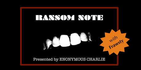 Ransom Note by Enonymous Charlie w/Frawsty tickets