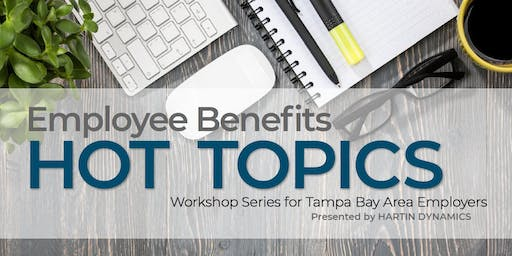 Employee Benefits HOT TOPICS:  Workshop Series for Tampa Bay Area Employers