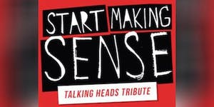 Start Making Sense - Talking Heads Tribute