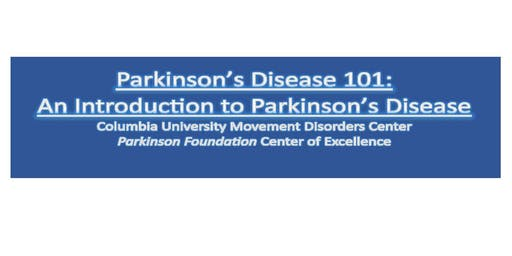 Columbia Movement Disorders PD 101: An Introduction to Parkinson's Disease