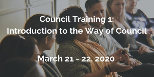 Council Training 1: Introduction to the Way of Council - Mar 21-22, 2020