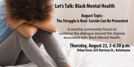 Let's Talk: Black Mental Health Series: The Struggle is Real; Suicide Can Be Prevented