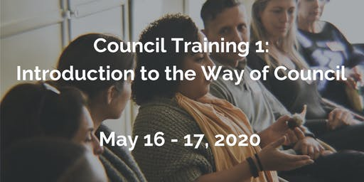 Council Training 1: Introduction to the Way of Council - May 16-17, 2020