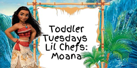 "Toddler Tuesday ""Lil Chefs"": Moana Session 4 tickets"