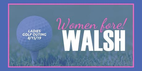 Women FORE! Walsh Ladies Golf Outing (with co-ed Reception following!) tickets