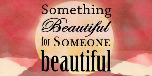 Something Beautiful For Someone Beautiful at Valley Vineyard Church