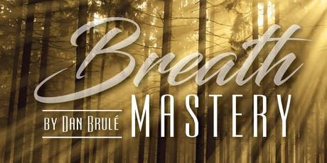 Breath Mastery  By Dan Brulé:  A Three Day Special Event in Breathwork tickets