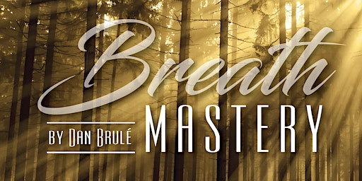 TORONTO Breath Mastery with Dan Brulé Breathwork Training program