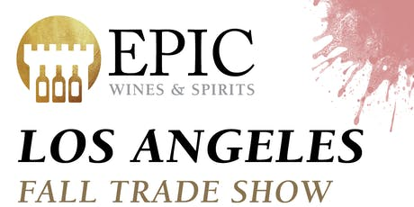 Epic Wines & Spirits Los Angeles Fall Trade Show 2019 tickets
