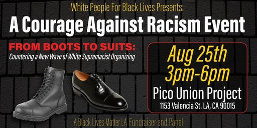 From Boots To Suits: Countering A New Wave of White Supremacist Organizing ; A Black Lives Matter LA Fundraiser