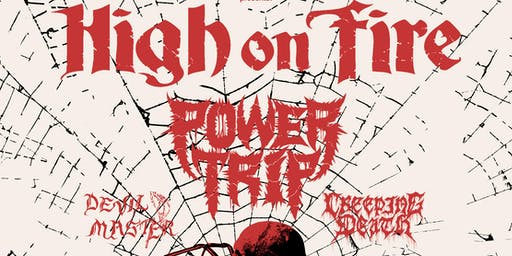 High on Fire and Power Trip with Devil Master, Creeping Death