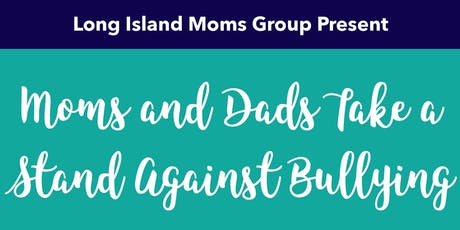 Moms & Dads Take A Stand Against Bullying presented by Long Island Moms Group tickets
