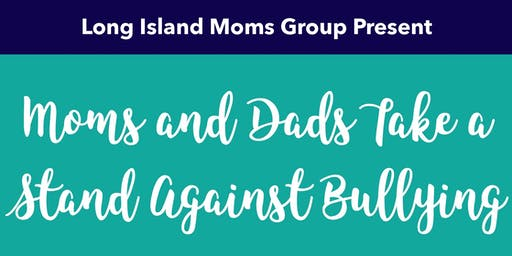Moms & Dads Take A Stand Against Bullying presented by Long Island Moms Group