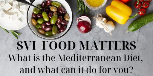 SVI Food Matters 2019 - What is the Mediterranean Diet, and what can it do for you?