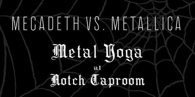 MEGADETH VS METALLICA Metal Yoga at Notch Taproom