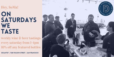 #OnSaturdaysWeTaste! Wine & Beer Tastings 1-4pm every Saturday @ DECANTsf tickets