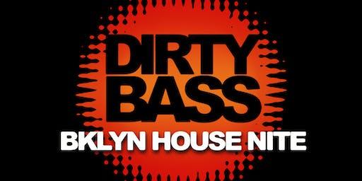 DIRTY BASS - A BKLYN HOUSE NIGHT - FREE W/RSVP