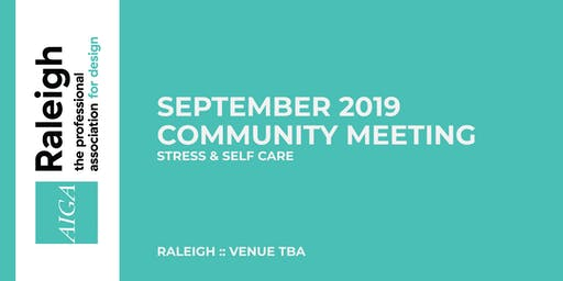 AIGA Raleigh Community Meeting | Sept 4, 2019 | Stress & Self Care