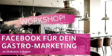 Facebook für Dein Gastro-Marketing Workshop Bremen Tickets