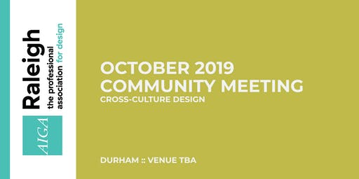 AIGA Raleigh Community Meeting | Oct 2, 2019 | Cross-Culture Design