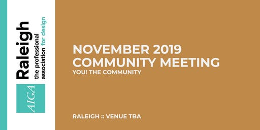 AIGA Raleigh Community Meeting | Nov 6, 2019 | YOU! The Community