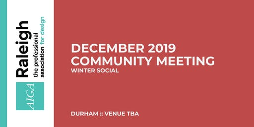 AIGA Raleigh Community Meeting | Dec 4, 2019 | Social!