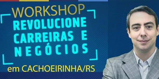 Workshop Presencial - Revolucione Carreiras e Negócios (Cachoeirinha/RS)