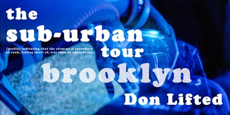The Sub-Urban Tour featuring Don Lifted [Brooklyn] tickets