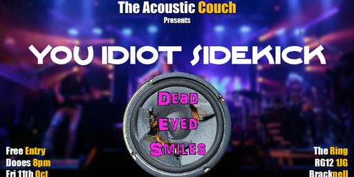 You Idiot Sidekick + Dead Eyed Smile