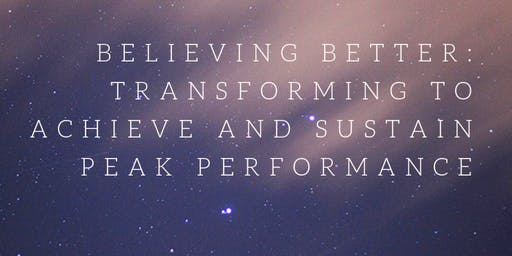 Believing Better: Transforming to Achieve and sustain Peak Performance